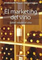 El marketing del vino, saber vender el vino (Espagnol)