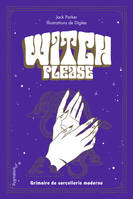 Witch, please, Grimoire de sorcellerie moderne