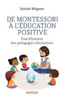 De Montessori à l'éducation positive, Tour d'horizon des pédagogies alternatives