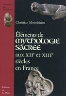ELEMENTS DE MYTHOLOGIE SACREE AUX XIIE ET XIIIE SIECLES