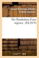 De l'Institution d'une régence