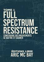Full Spectrum Resistance (Tome 1): Construire nos luttes