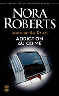 Lieutenant Eve Dallas (Tome 31) - Addiction au crime