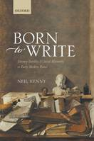 Born to Write, Literary Families and Social Hierarchy in Early Modern France