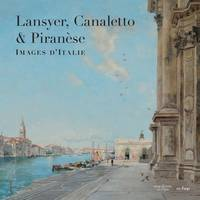 LANSYER, CANALETTO ET PIRANESE - IMAGES D'ITALIE