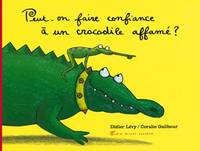 PEUT-ON FAIRE CONFIANCE A UN CROCODILE AFFAME ? (B