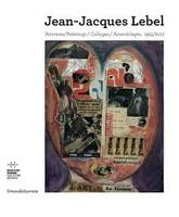 Jean-Jacques Lebel, peintures... collages, assemblages, 1955-2012