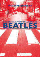 Londres & Liverpool avec les Beatles, Un guide de voyage d'Abbey Road à Penny Lane