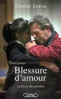 BLESSURE D'AMOUR LA FORCE DU PARDON, la force du pardon