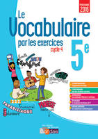 Le vocabulaire par les exercices 5e 2017 Cahier d'exercices