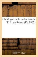 Catalogue de la collection de T. P., de Reims