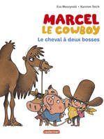 Marcel le cow-boy / Le cheval à deux bosses