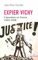 Expier Vichy, l'Épuration en France, 1943-1958