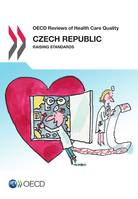 OECD Reviews of Health Care Quality: Czech Republic 2014, Raising Standards