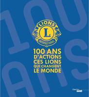 Lions Clubs International - 100 ans d'actions. Ces Lions qui changent le monde