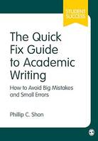 The Quick Fix Guide to Academic Writing, How to Avoid Big Mistakes and Small Errors