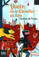 Yvain le chevalier au lion, Extraits des «Romans de la Table Ronde»