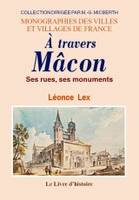 Macon (a travers). ses rues, ses monuments, ses rues, ses monuments
