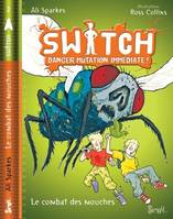 2, Switch, tome 2/ Danger Mutation Immédiate, Mouches à la rescousse