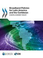 Broadband Policies for Latin America and the Caribbean, A Digital Economy Toolkit