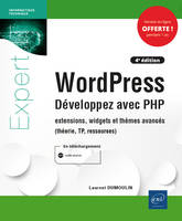 WORDPRESS - DEVELOPPEZ AVEC PHP - EXTENSIONS, WIDGETS ET THEMES AVANCES (4E EDITION)