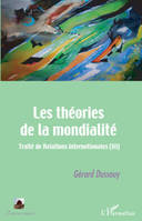 Traité de relations internationales, 3, Les théories de la mondialité, Traité des Relations Internationales (III)