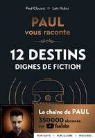 PAUL vous raconte 12 destins dignes de fiction, 12 destins dignes de fiction