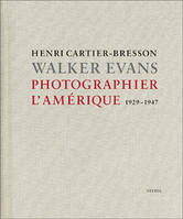 Henri Cartier-Bresson, Walker Evans, photographier l'Amérique, 1929-1947