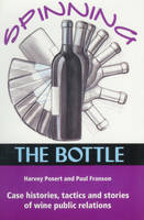 Spinning the bottle, case histories, tactics and stories of wine public relations