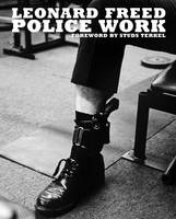 Leonard Freed Police Work /anglais