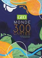Le monde en 300 cartes / images satellites et infographies