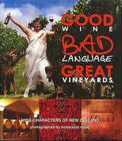 Good Wine, Bad Language, Great Vineyards, Wine Characters of New Zealand