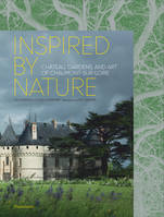 INSPIRED BY NATURE - CHATEAU, GARDENS, AND ART OF CHAUMONT-SUR-LOIRE