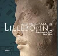 GUIDE ARCHEOLOGIQUE DE LILLEBONNE - DES ORIGINES AU DEBUT DU XIX  SIECLE