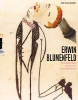 Erwin Blumenfeld. Photographies, dessins et photomontages, photographies, dessins et photomontages