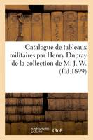 Catalogue de tableaux militaires par Henry Dupray de la collection de M. J. W.