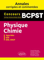 PHYSIQUE-CHIMIE. BCPST. ANNALES CORRIGEES ET COMMENTEES. CONCOURS 2018/2019/2020/2021