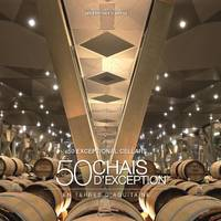 50 Chais d'exception / 50 Exceptional Cellars , En terres d'Aquitaine