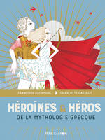 HEROINES & HEROS DE LA MYTHOLOGIE GRECQUE - LES GRANDS RECITS DE LA MYTHOLOGIE - T04 - LES GRANDS RE