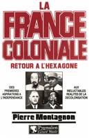 La France coloniale ., 2, Retour à l'Hexagone, La France Coloniale (Tome 2) - Retour à l'Hexagone