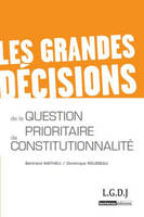 LES GRANDES DECISIONS DE LA QUESTION PRIORITAIRE DE CONSTITUTIONNALITE - QPC