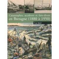 Catastrophes, accidents et faits divers en Bretagne, Catastrophes, accidents et faits-divers en Bretagne (1880 à 1950), La mer, 1880 à 1950, Tome 1, La mer