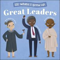 When I Grow Up - Great Leaders, Kids Like You that Became Inspiring Leaders