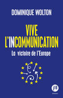 Vive l'incommunication, La réussite de l'Europe