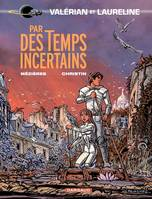 Valerian, agent spatio-temporel ., Valérian - Tome 18 - Par des temps incertains