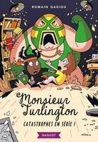 Monsieur Turlington - Catastrophes en série !
