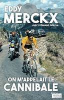 Eddy Merckx, on m'appelait le Cannibale, Biographie