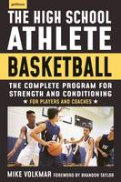 The High School Athlete: Basketball, The Complete Fitness Program for Development and Conditioning