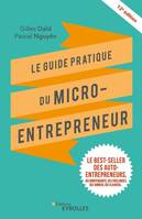 LE GUIDE PRATIQUE DU MICRO-ENTREPRENEUR - LE BEST-SELLER DES AUTO-ENTREPRENEURS, DES INDEPENDANTS, D