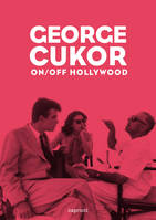 George Cukor / on-off Hollywood, on-off Hollywood